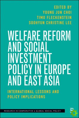Welfare Reform and Social Investment Policy in Europe and East Asia
