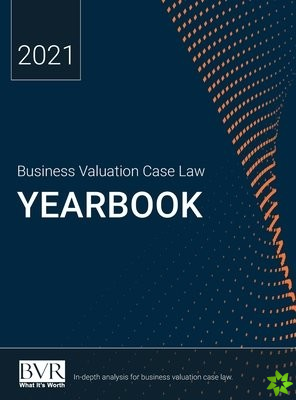 Business Valuation Case Law Yearbook, 2021 Edition