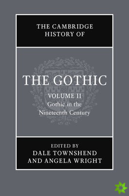 Cambridge History of the Gothic: Volume 2, Gothic in the Nineteenth Century