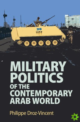 Military Politics of the Contemporary Arab World