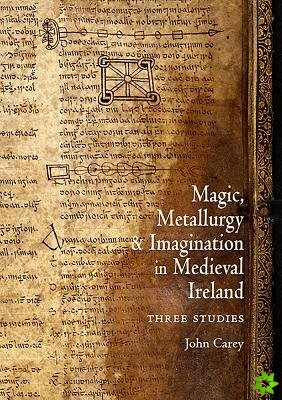 Magic, Metallurgy and Imagination in Three Studies