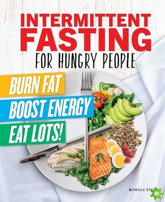 Intermittent Fasting For Hungry People