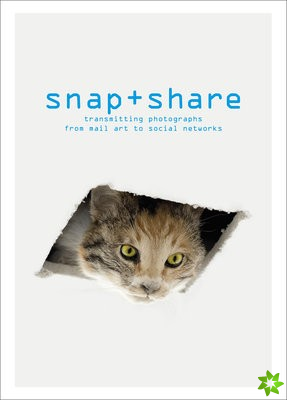 Snap + Share:Transmitting Photographs from Mail Art to Social Net
