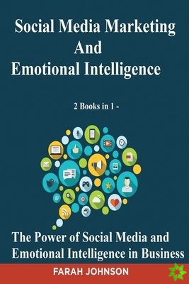 Social Media Marketing and Emotional Intelligence - 2 Books in 1 - The Power of Social Media and Emotional Intelligence in Business