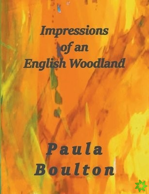 Impressions of an English Woodland