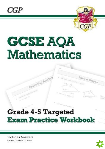GCSE Maths AQA Grade 4-5 Targeted Exam Practice Workbook (includes answers)