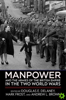 Manpower and the Armies of the British Empire in the Two World Wars