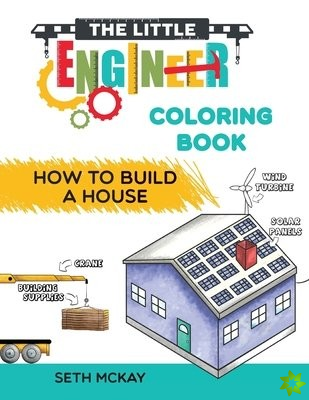Little Engineer Coloring Book - How to Build a House