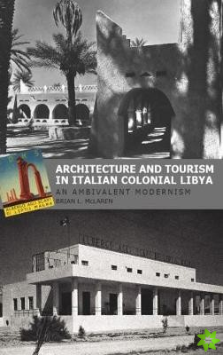 Architecture and Tourism in Italian Colonial Libya: An Ambivalent Modernism