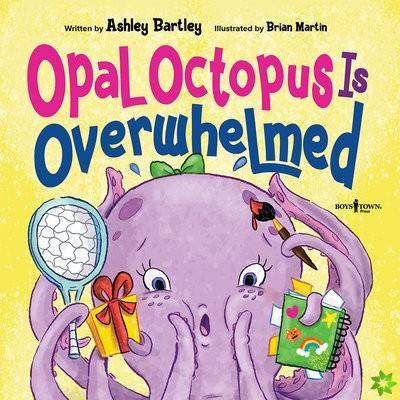 OPAL OCTOPUS IS OVERWHELMED