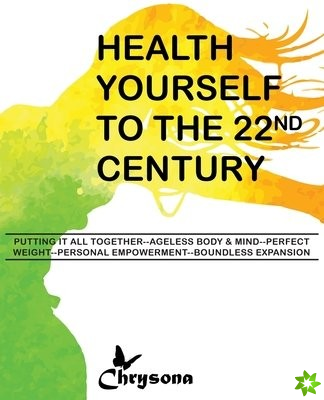 Health Yourself to the 22nd Century