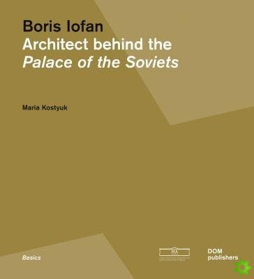 Boris Iofan: Architect behind the Palace of the Soviets