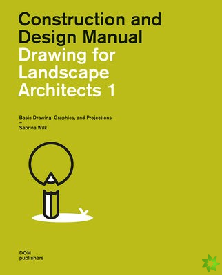 Construction and Design Manual: Drawing for Landscape Architects 1