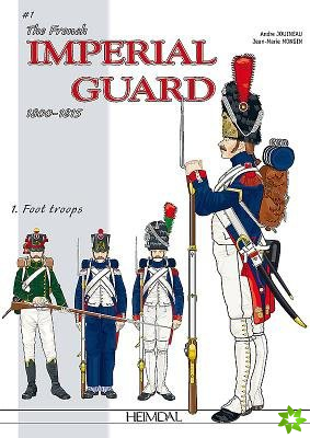 French Imperial Guard 1800-1815, Volume 1: Foot Troops