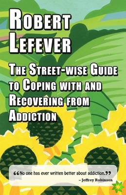 Street-wise Guide to Coping with  and Recovering from Addiction