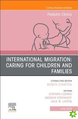 International Migration: Caring for Children and Families, An Issue of Pediatric Clinics of North America