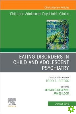 Eating Disorders in Child and Adolescent Psychiatry, An Issue of Child and Adolescent Psychiatric Clinics of North America