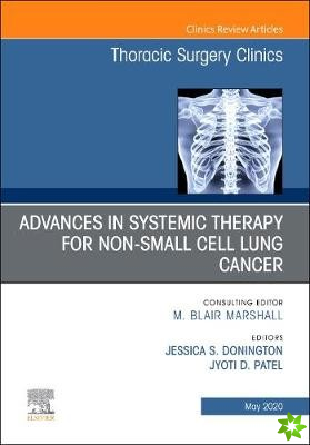 Advances in Systemic Therapy for Non-Small Cell Lung Cancer, An Issue of Thoracic Surgery Clinics