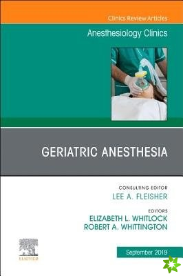 Geriatric Anesthesia, An Issue of Anesthesiology Clinics