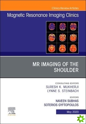 MR Imaging of the Shoulder, An Issue of Magnetic Resonance Imaging Clinics of North America
