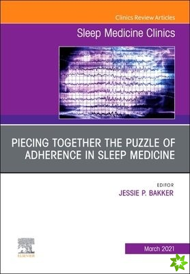 Unraveling the Puzzle of Adherence in Sleep Medicine, An Issue of Sleep Medicine Clinics