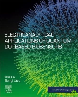 Electroanalytical Applications of Quantum Dot-Based Biosensors