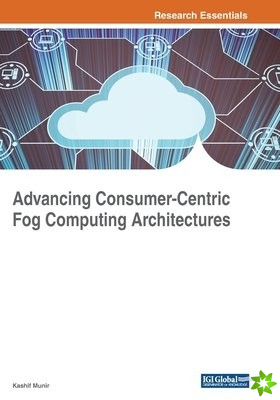 Advancing Consumer-Centric Fog Computing Architectures