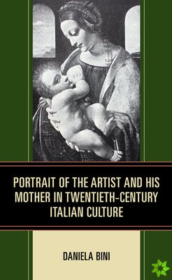 Portrait of the Artist and His Mother in Twentieth-Century Italian Culture