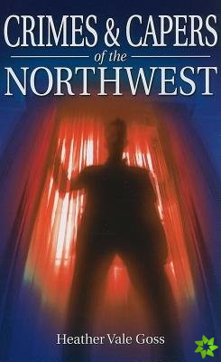 Crimes and Capers of the Northwest