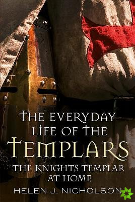 Everyday Life of the Templars