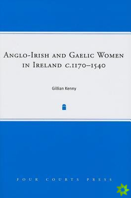 Anglo-Irish and Gaelic Women in Ireland, C.1277-1534