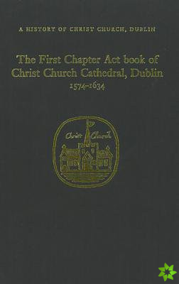 Chapter Act Book of Christ Church Dublin, 1574-1634