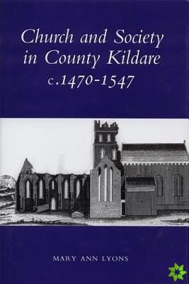 Church and Society in County Kildare, 1480-1547