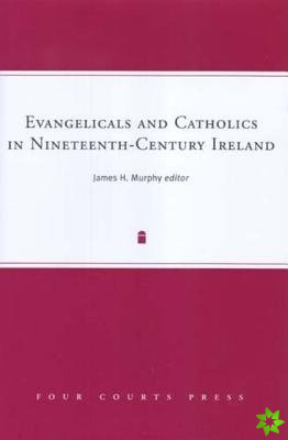 Evangellcals and Catholics in Nineteenth-century Ireland
