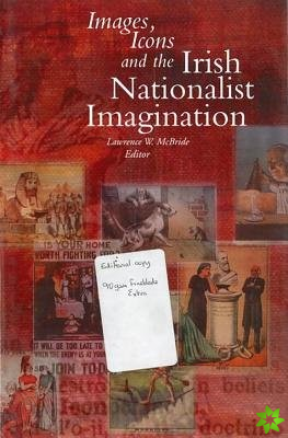 Images, Icons and the Irish Nationalist Imagination, 1870-1925