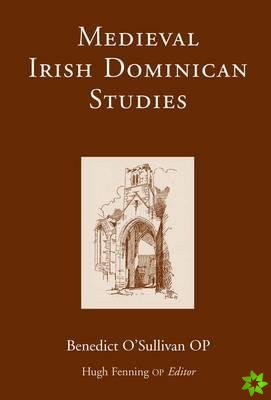 Medieval Irish Dominican Studies
