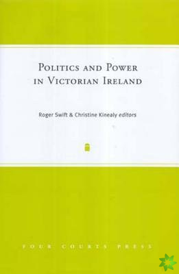Politics and Power in Victorian Ireland
