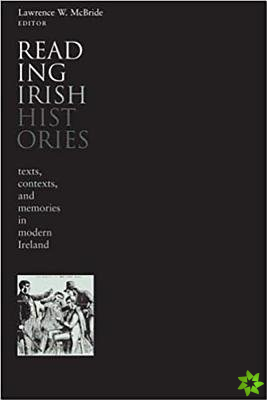 Reading Irish Histories: Texts, Contexts, and the Creation of National Memory