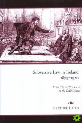 Subversive Law in Ireland, 1879-1920