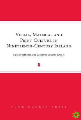 Visual, Material & Print Culture in Nineteenth-Century Ireland