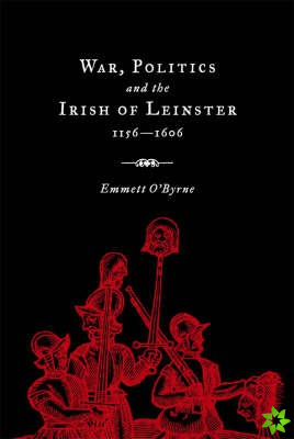 War, Politics and the Irish of Leinster, 1156-1606