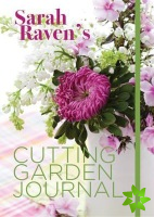 Sarah Raven's Cutting Garden Journal
