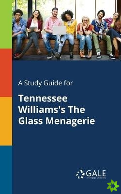 Study Guide for Tennessee Williams's The Glass Menagerie