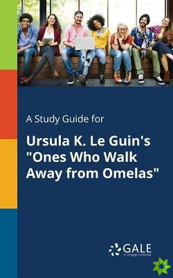 Study Guide for Ursula K. Le Guin's Ones Who Walk Away from Omelas