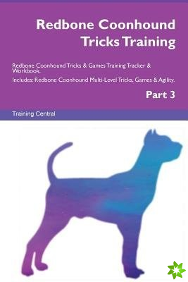 Redbone Coonhound Tricks Training Redbone Coonhound Tricks & Games Training Tracker & Workbook. Includes
