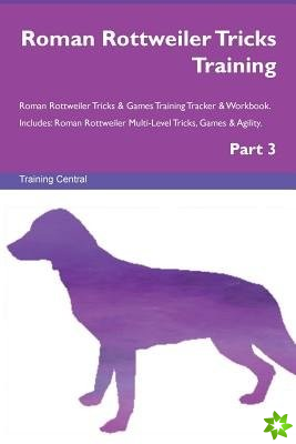 Roman Rottweiler Tricks Training Roman Rottweiler Tricks & Games Training Tracker & Workbook. Includes