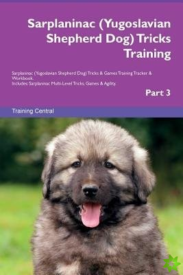 Sarplaninac (Yugoslavian Shepherd Dog) Tricks Training Sarplaninac (Yugoslavian Shepherd Dog) Tricks & Games Training Tracker & Workbook. Includes
