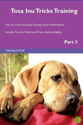 Tosa Inu Tricks Training Tosa Inu Tricks & Games Training Tracker & Workbook. Includes