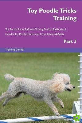 Toy Poodle Tricks Training Toy Poodle Tricks & Games Training Tracker & Workbook. Includes