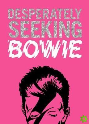 DESPERATELY SEEKING BOWIE